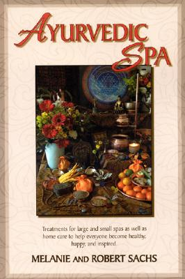 Image for Ayurvedic Spa: Treatments For Large And Small Spas As Well As Home Care To Help Everyone Become Healthy, Happy, and Feel Inspired