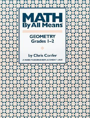 Math by All Means: Geometry Grades 1-2, a Marilyn Burns Replacement Unit, Confer, Chris