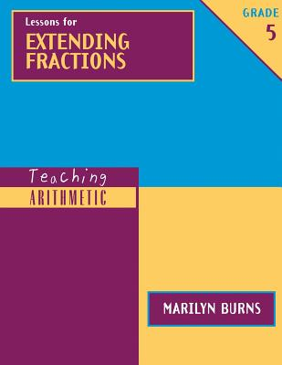 Lessons for Extending Fractions, Grade 5 (Teaching Arithmetic), Burns, Marilyn