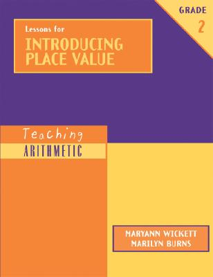 Lessons for Introducing Place Value: Grade 2, Wickett, Maryann;Burns, Marilyn