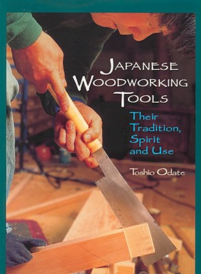 Japanese Woodworking Tools: Their Tradition, Spirit and Use, Odate, Toshio