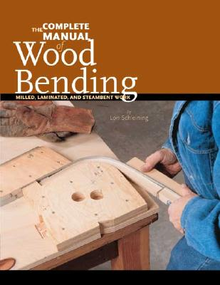 The Complete Manual of Wood Bending: Milled, Laminated, and Steambent Work, Schleining, Lon