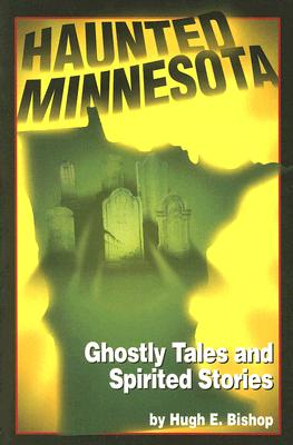 Image for HAUNTED MINNESOTA GHOSTLY TALES AND SPIRITED STORIES