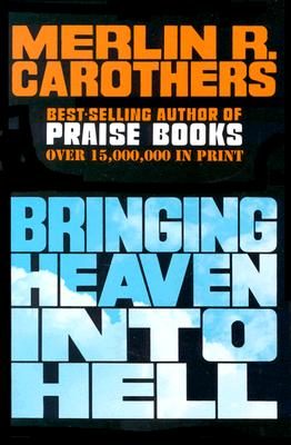 Bringing Heaven Into Hell, Carothers, Merlin R