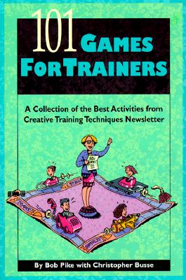 Image for 101 Games for Trainers: A Collection of the Best Activities from Creative Training Techniques Newsletter