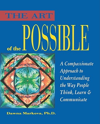 Image for The Art of the Possible: A Compassionate Approach to Understanding the Way People Think, Learn and Communicate