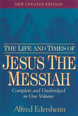 Life and Times of Jesus the Messiah, ALFRED EDERSHEIM