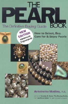 The Pearl Book, 3rd Edition: The Definitive Buying Guide: How to Select, Buy Care for & Enjoy Pearls, Antoinette L. Matlins