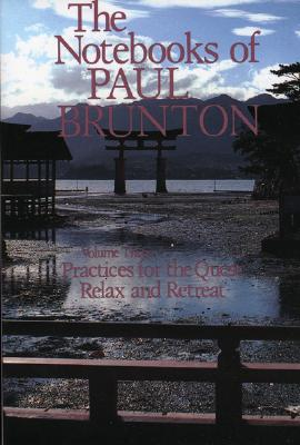 Practices for the Quest/Relax and Retreat: Notebooks Volume 3 (Notebooks of Paul Brunton), Lorenz Books