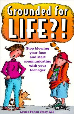 Image for Grounded for Life?!: Stop Blowing Your Fuse and Start Communicating with Your Teenager