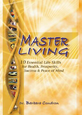 Master Living: 10 Essential Life Skills for Health, Prosperity, Success & Peace of Mind, Condron, Barbara