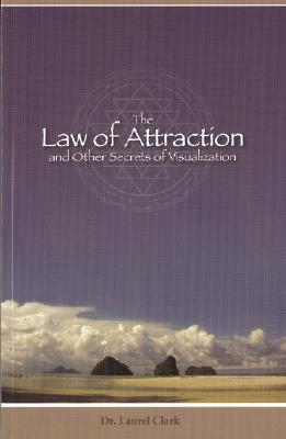 The Law of Attraction and Other Secrets of Visualization, Clark, Laurel