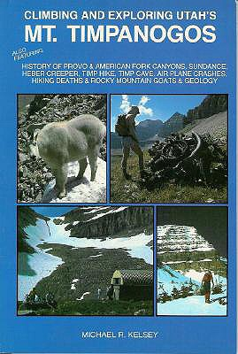 Image for Climbing and Exploring Utah's Mt. Timpanogos : Also Featuring - History of Provo & American Fork Canyons, Sundance, Heber Creeper, Timp Hike, Timp ... Deaths & Rocky Mountain Goats & Geology