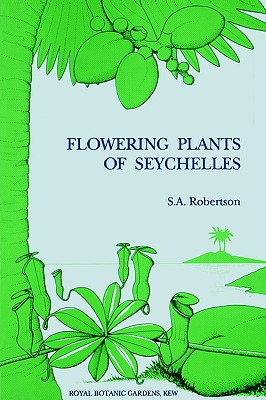 Flowering Plants of Seychelles, S A Robertson (Author)