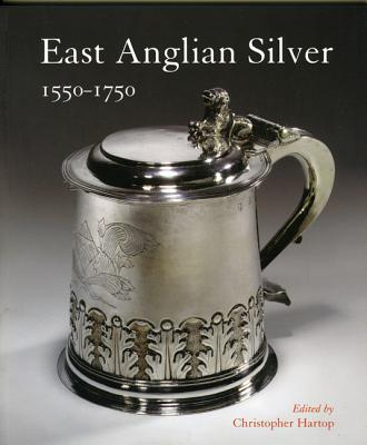 Image for East Anglian Silver 1550-1750