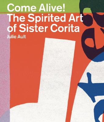 Image for Come Alive!: The Spirited Art of Sister Corita