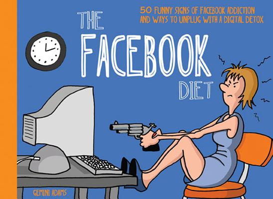 FACEBOOK DIET: 50 FUNNY SIGNS OF FACEBOOK ADDICTION AND WAYS TO UNPLUG WITH A DIGITAL DETOX, ADAMS, GEMINI