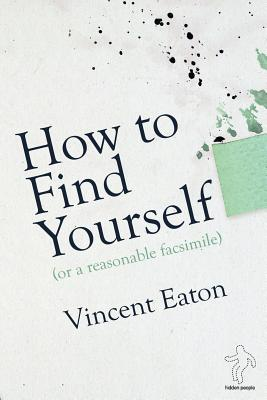 How to Find Yourself (Or a Reasonable Facsimile), EATON, VINCENT