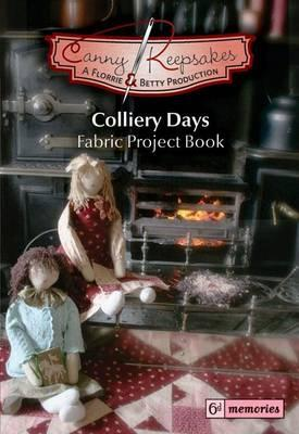 Image for Colliery Days: Fabric Project Book (Canny Keepsakes)