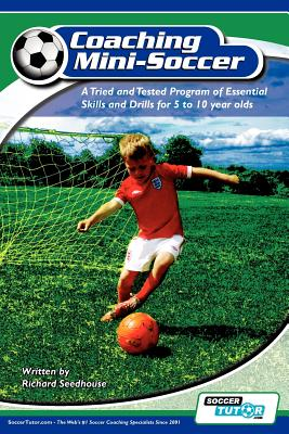 Image for Coaching Mini Soccer: A Tried and Tested Program of Essential Skills and Drills for 5 to 10 Year Olds