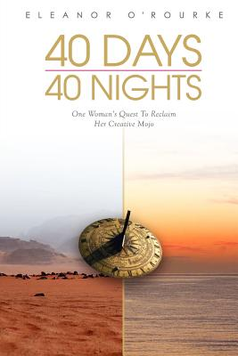 40 Days 40 Nights: One Woman's Quest to Reclaim Her Creative Mojo, Eleanor O'Rourke