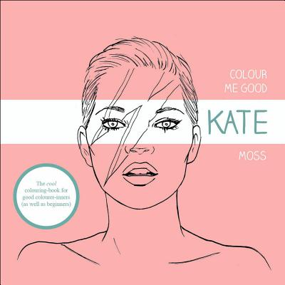 COLOUR ME GOOD : KATE MOSS, MEL ELLIOTT