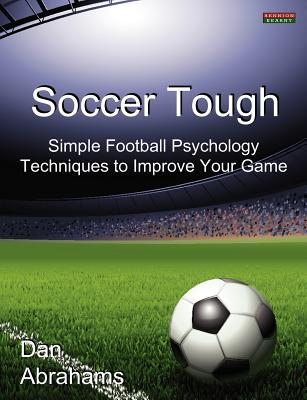 Image for Soccer Tough: Simple Football Psychology Techniques to Improve Your Game