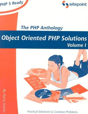 The PHP Anthology: Object Oriented PHP Solution, Volume 1, Fuecks, Harry