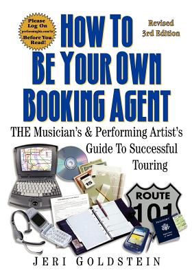 Image for How To Be Your Own Booking Agent: THE Musician's & Performing Artist's Guide To Successful Touring