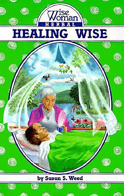 Healing Wise (Wise Woman Herbal), Susun S. Weed