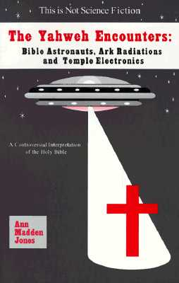Image for The Yahweh Encounters: Bible Astronauts, Ark Radiations and Temple Electronics