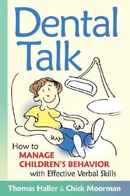 Dental Talk: How to Manage Children's Behavior With Effective Verbal Skills, Moorman, Chick; Haller, Thomas