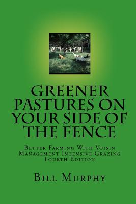 Image for Greener Pasture on Your Side of the Fence: Better Farming Voisin Management-Intensive Grazing (4th Edition)