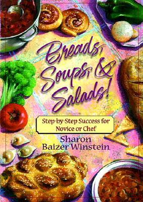 Breads, Soups, & Salads: Step-By-Step Success for Novice or Chef, Winstein, Sharon Baizer