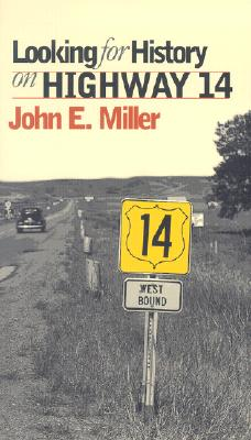 Looking for History on Highway 14., Miller, John E.