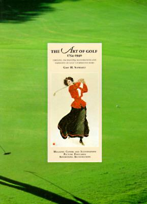 Image for The Art of Golf, 1754-1940: Timeless, Enchanting Illustrations and Narrative of Golf's Formative Years : Magazine Covers and Illustrations, Picture