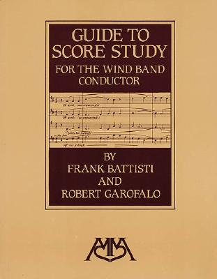 Guide to Score Study for the Wind Band Conductor, Battisti, Frank; Garofalo, Robert