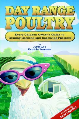 Image for Day Range Poultry: Every Chicken Owner's Guide to Grazing Gardens and Improving Pastures