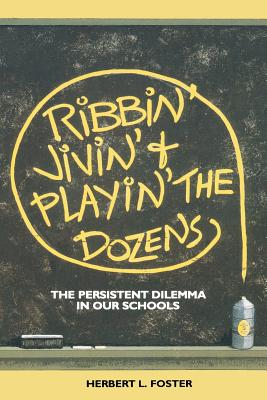 Ribbin', Jivin', and Playin' the Dozens: The Persistent Dilemma in Our School, Foster, Herbert L.
