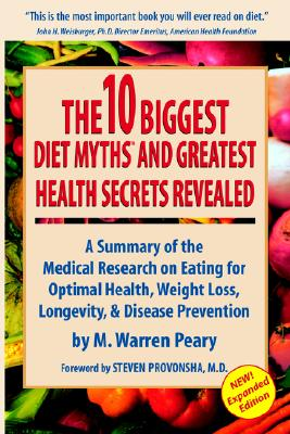 The Ten Biggest Diet Myths And Greatest Health Secrets Revealed: A Summary of the Medical Research on Diet, Health, and Disease Prevention, Peary, Warren
