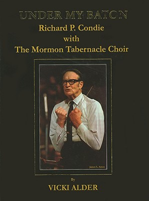Under My Baton, Richard Condie with The Mormon Tabernacle Choir, Vicki Alder