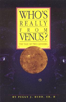Who's Really from Venus? The Tale of Two Genders, Peggy J., Ed.D. Rudd