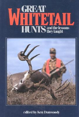 Great Whitetail Hunts: and the Lessons They Taught, Dunwoody, Ken [Editor]