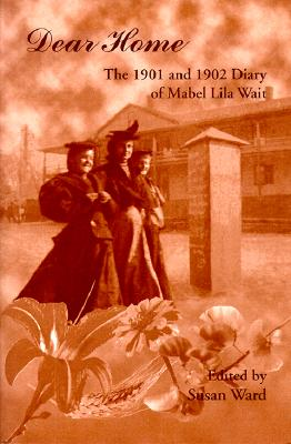 Dear Home: The 1901 and 1902 Diaries of Mabel Lila Wait