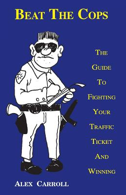 Image for Beat the Cops: The Guide to Fighting Your Traffic Ticket and Winning