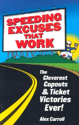 Image for Speeding Excuses That Work: The Cleverest Copouts and Ticket Victories Ever