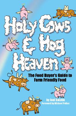 Image for Holy Cows and Hog Heaven: The Food Buyer's Guide to Farm Friendly Food