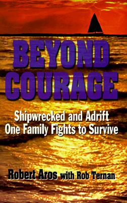 Image for BEYOND COURAGE : Shipwrecked and adrift one family fights to survive