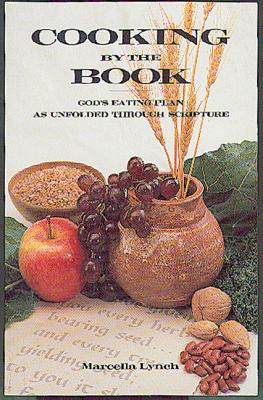 Cooking by the Book: Gods Eating Plan as Unfolded Through Scripture, Lynch, Marcella