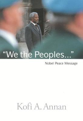 Image for We the Peoples: The Nobel Lecture Given by The 2001 Nobel Peace Laureate Kofi Annan